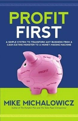 Profit First: A Simple System to Transform Any Business from a Cash-Eating Mo…