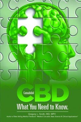 CBD: What You Need to Know by Gregory L Smith, MD (Paperback 214 pages) SN
