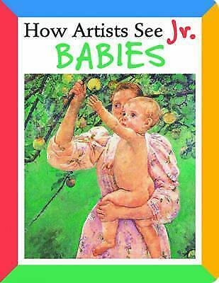 How Artists See Jr. Babies by Colleen Carroll (Board book, 2008)