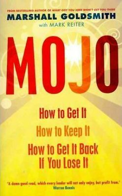 Mojo: How to Get It, How to Keep It, How to Get It Back If You Lose It by...