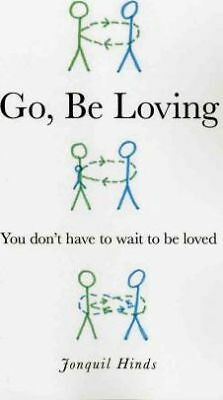 Go, be Loving: You Don't Have to Wait to be Loved by Jonquil Hinds...