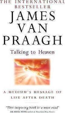 Talking to Heaven: A Medium's Message of Life After Death by James Van Praagh...