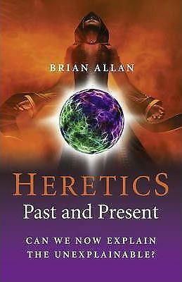 Heretics - Past and Present: Can We Now Explain the Unexplainable? by Brian...