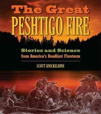 The Great Peshtigo Fire: Stories and Science from America's Deadliest...