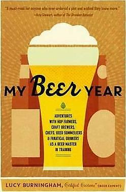 My Beer Year: Adventures with Hop Farmers, Craft Brewers, Chefs, Beer...