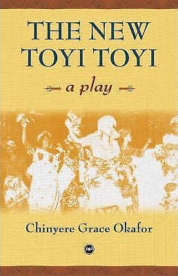 The New Toyi Toyi: A Play by Chinyere Grace Okafor (Paperback, 2007)