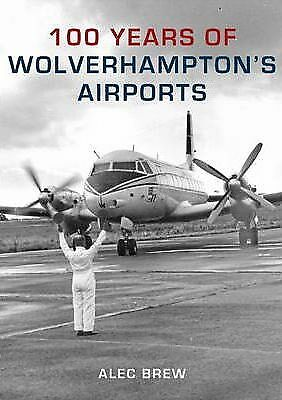 100 Years of Wolverhampton's Airports by Alec Brew (Paperback, 2009)