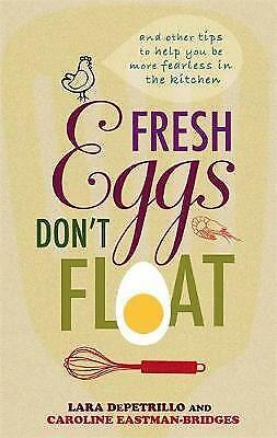 Fresh Eggs Don't Float: And other tips to help you be more fearless in the...