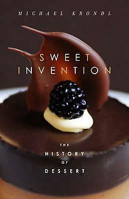 Sweet Invention: A History of Dessert by Michael Krondl (Paperback, 2016)