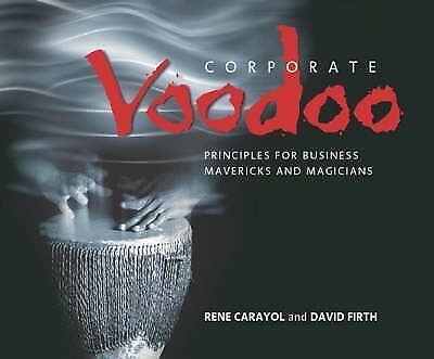 Corporate Voodoo: Business Principles for Mavericks and Magicians by Rene...