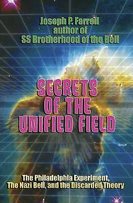 Secrets of the Unified Field: The Philadelphia Experiment, the Nazi Bell, and...