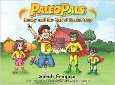 Paleo Pals: Jimmy and the Carrot Rocket Ship by Sarah Fragoso (Paperback, 2012)
