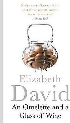An Omelette And a Glass of Wine by Elizabeth David (Paperback, 2014)