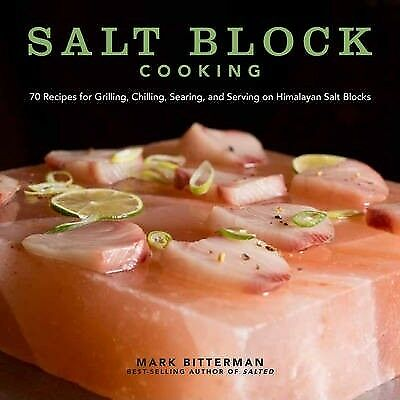 Salt Block Cooking: 70 Recipes for Grilling, Chilling, Searing, and Serving...