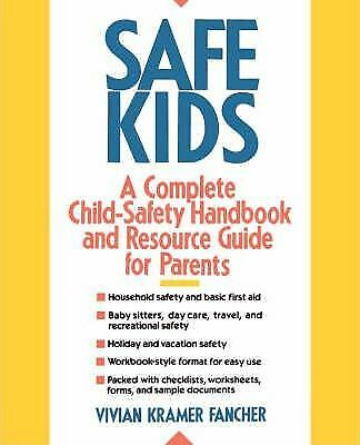 Safe Kids: Complete Child-safety Handbook and Resource Guide for Parents by...