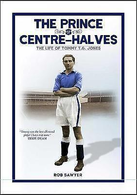 The Prince of Centre Halves: The Life of Tommy TG Jones by Rob Sawyer...