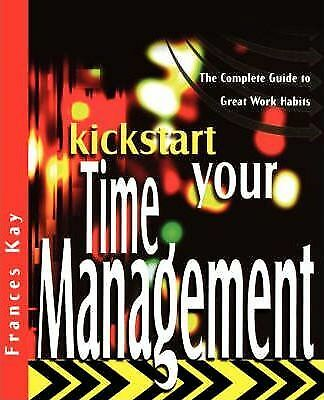 Kickstart Your Time Management: The Complete Guide to Great Work Habits by...
