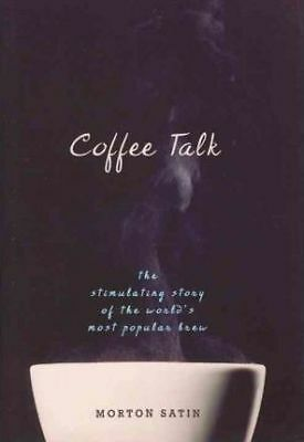 Coffee Talk: The Stimulating Story of the World's Most Popular Brew by Morton...
