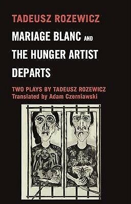 Mariage Blanc & the Huger Artist Departs: Two Plays by Tadeusz Rozewicz by...