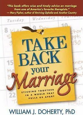Take Back Your Marriage: Sticking Together in a World That Pulls Us Apart by...