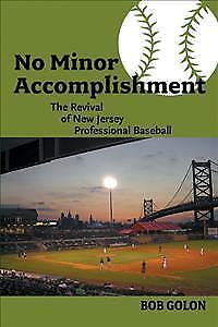 No Minor Accomplishment: The Revival of New Jersey Professional Baseball by...