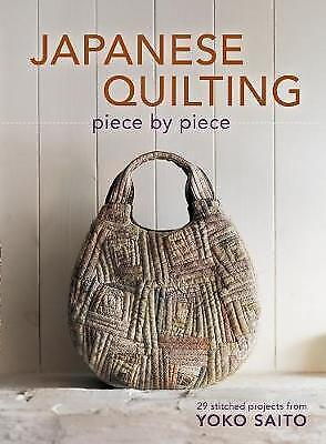 Japanese Quilting Piece by Piece: Stitched Projects from Yoko Saito by Yoko...