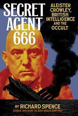 Secret Agent 666: Aleister Crowley, British Intelligence and the Occult by...