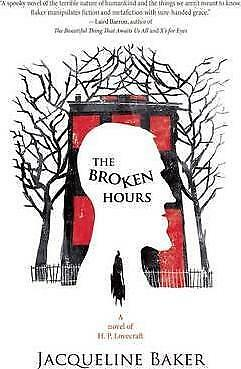 The Broken Hours: A Novel of H. P. Lovecraft by Jacqueline Baker (Hardback,...