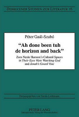 Ah done been tuh de horizon and back : Zora Neale Hurston's Cultural Spaces...