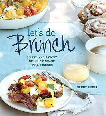 Let's Do Brunch: Sweet and Savory Dishes to Share with Friends by Brigit...