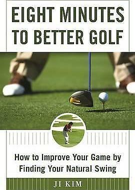 Eight Minutes to Better Golf: How to Improve Your Game by Finding Your...