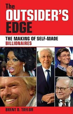 The Outsider's Edge: The Making of Self-made Billionaires by Brent D. Taylor...