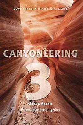 Canyoneering: Loop Hikes in Utah's Escalante: No. 3 by Steve Allen...