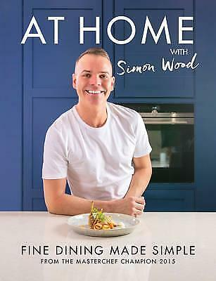 At Home with Simon Wood: Fine Dining Made Simple by Simon Wood (Hardback, 2016)