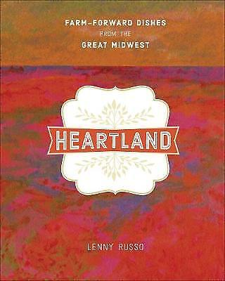 Heartland: Farm-Forward Dishes from the Great Midwest by Lenny Russo...