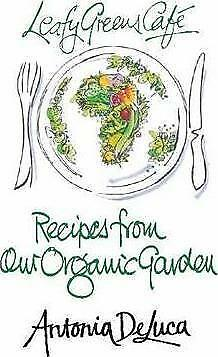 Leafy Greens Cafe: Recipes from Our Organic Garden by Antonia de Luca...