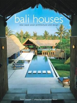 Bali Houses: New Wave Asian Architecture and Design by Gianni Francione, Luca...
