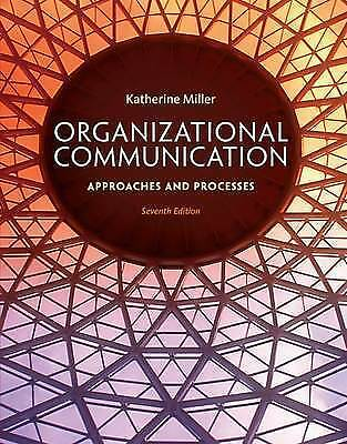 Organizational Communication: Approaches and Processes by Katherine Miller,...