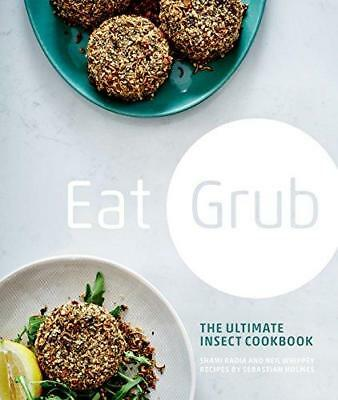 Eat Grub: The Ultimate Insect Cookbook by Shami Radia, Sebastian Holmes, Neil...
