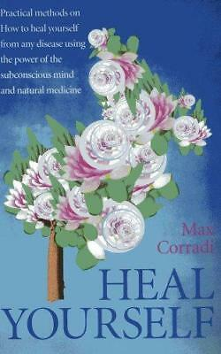 Heal Yourself: Practical Methods on How to Heal Yourself from Any Disease...