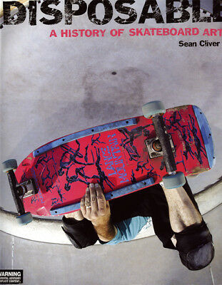 Disposable: A History of Skateboard Art Soft Cover by Sean Cliver