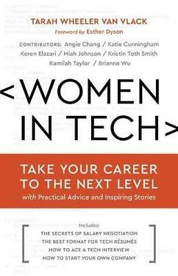 Women in Tech: Take Your Career to the Next Level with Practical Advice and...