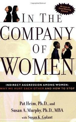 In the Company of Women: Indirect Aggression Among Women : Why We Hurt Each...
