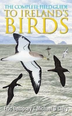 The Complete Field Guide to Ireland's Birds by Michael O'Clery, Eric Dempsey...