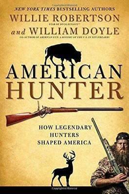 American Hunter: How Legendary Hunters Shaped America by Willie Robertson,...