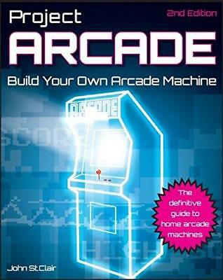 Project Arcade: Build Your Own Arcade Machine by John St. Clair (Paperback,...