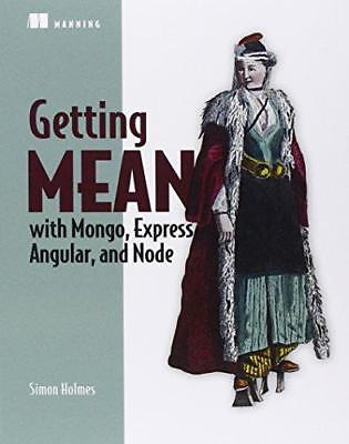 Getting MEAN with Mongo, Express, Angular, and Node by Simon Holmes...