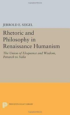 Rhetoric and Philosophy in Renaissance Humanism by Jerrold E. Seigel...