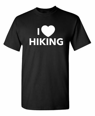 I Love Hiking Sarcastic Cool Graphic Gift Idea Adult Humor Funny Novelty T-Shirt