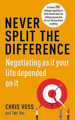 Raz, Tahl, Voss, Chris, Never Split the Difference: Negotiating as if Your Life